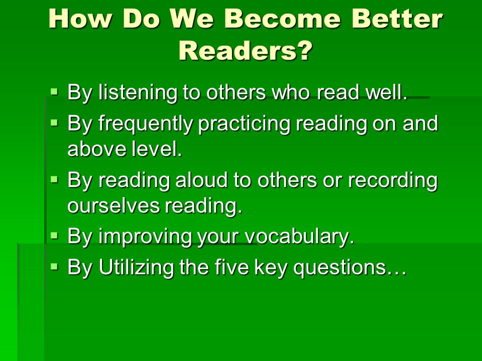 How Do We Become Better Readers. By listening to others who read well.