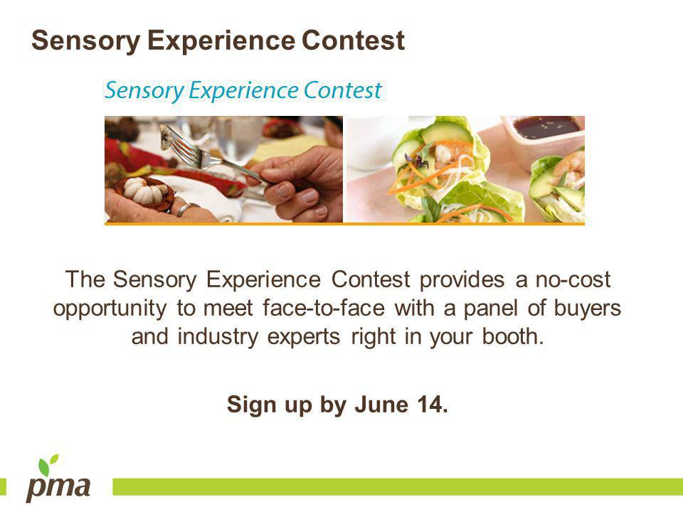 The Sensory Experience Contest provides a no-cost opportunity to meet face-to-face with a panel of buyers and industry experts right in your booth. Si