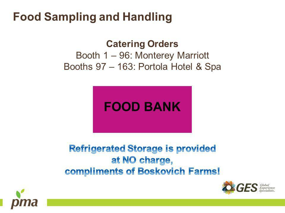 Food Sampling and Handling Catering Orders Booth 1 – 96: Monterey Marriott Booths 97 – 163: Portola Hotel & Spa FOOD BANK