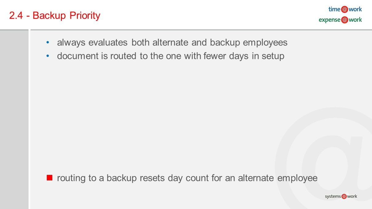 2.4 - Backup Priority always evaluates both alternate and backup employees document is routed to the one with fewer days in setup routing to a backup resets day count for an alternate employee
