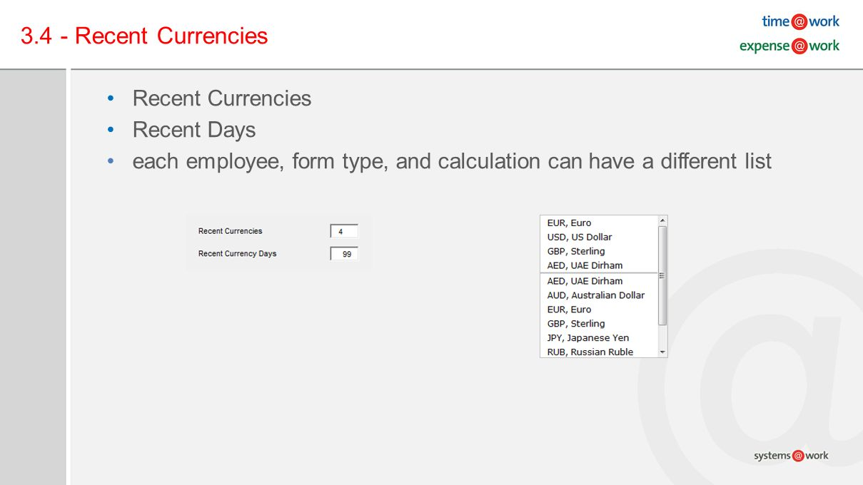 3.4 - Recent Currencies Recent Currencies Recent Days each employee, form type, and calculation can have a different list