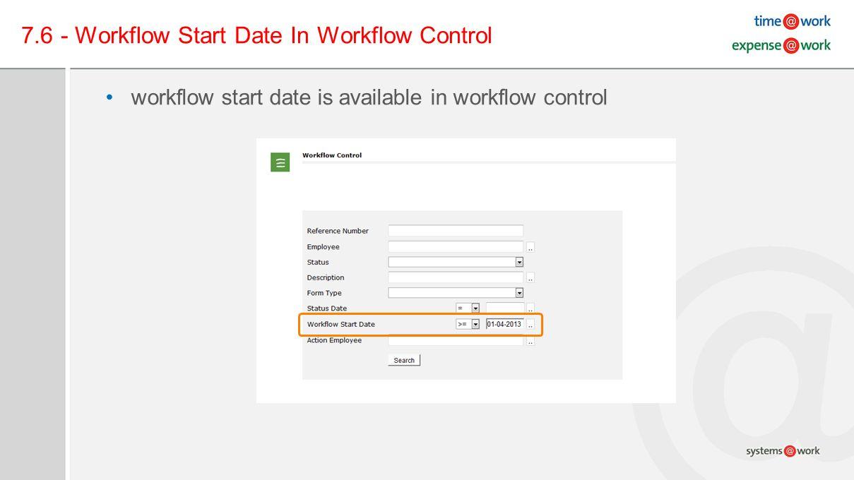 7.6 - Workflow Start Date In Workflow Control workflow start date is available in workflow control