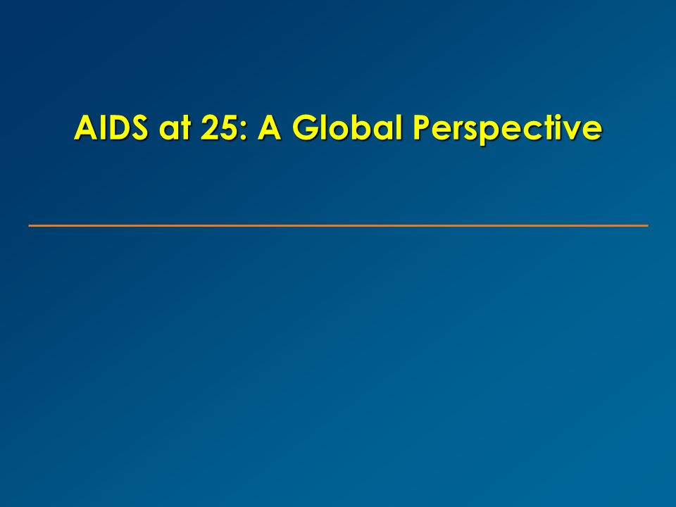AIDS at 25: A Global Perspective
