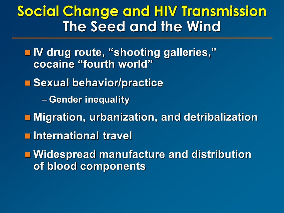 Social Change and HIV Transmission The Seed and the Wind IV drug route, shooting galleries, cocaine fourth world IV drug route, shooting galleries, co