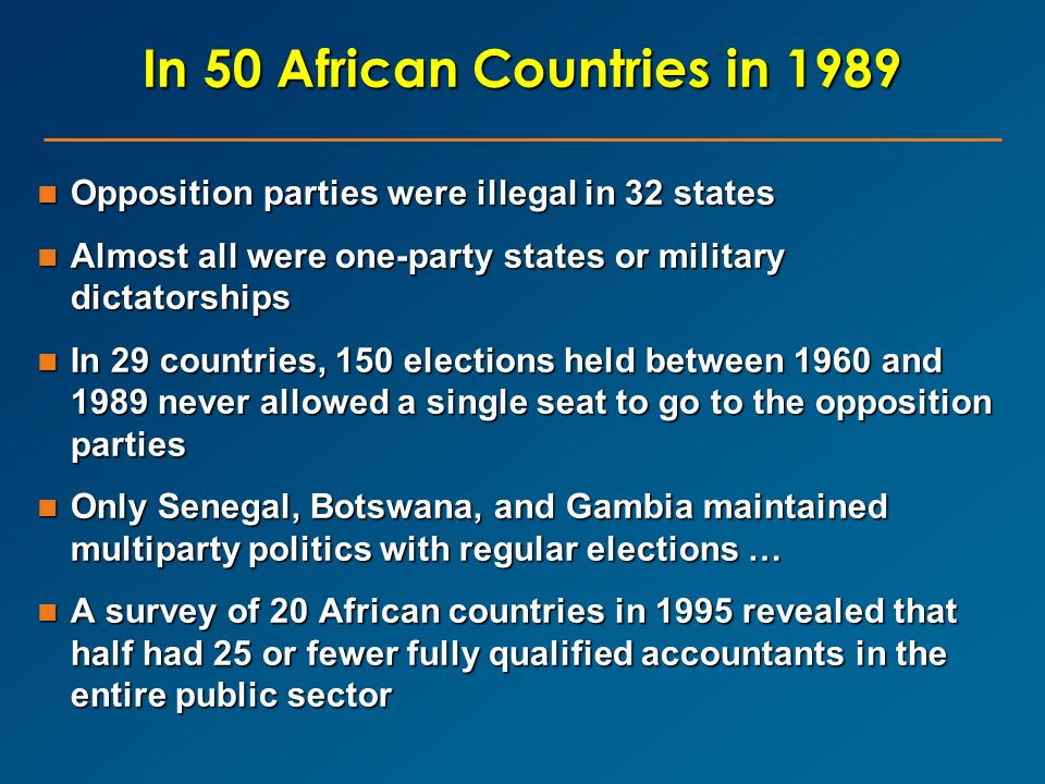 In 50 African Countries in 1989 Opposition parties were illegal in 32 states Opposition parties were illegal in 32 states Almost all were one-party st