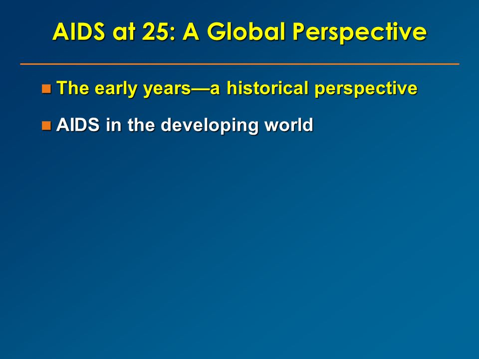 The early yearsa historical perspective The early yearsa historical perspective AIDS in the developing world AIDS in the developing world