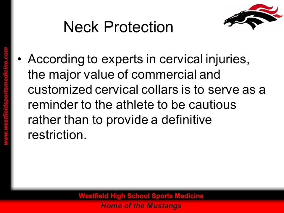 Neck Protection According to experts in cervical injuries, the major value of commercial and customized cervical collars is to serve as a reminder to
