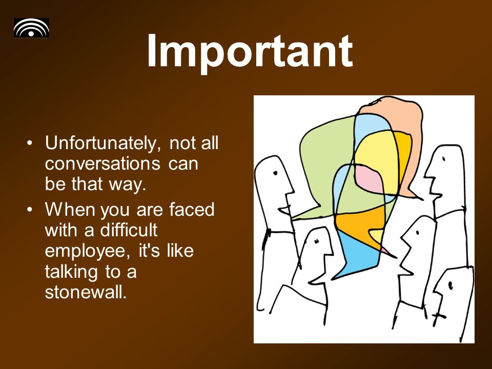 Important Unfortunately, not all conversations can be that way.