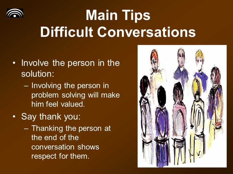 Involve the person in the solution: –Involving the person in problem solving will make him feel valued.
