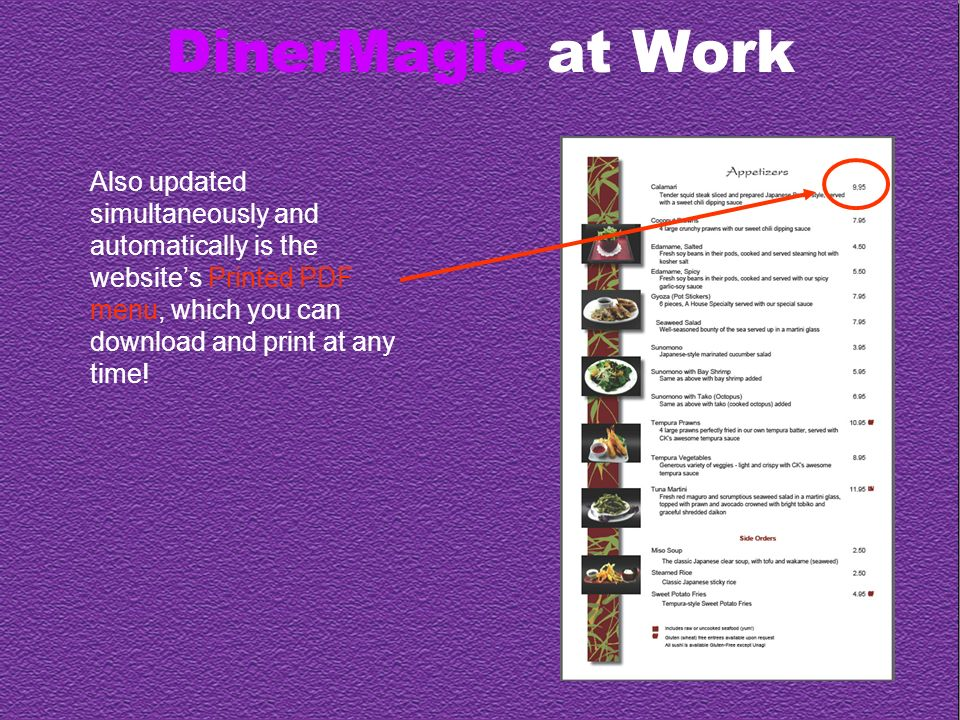 DinerMagic at Work Also updated simultaneously and automatically is the websites Printed PDF menu, which you can download and print at any time!