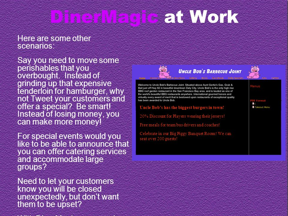 DinerMagic at Work Here are some other scenarios: Say you need to move some perishables that you overbought.