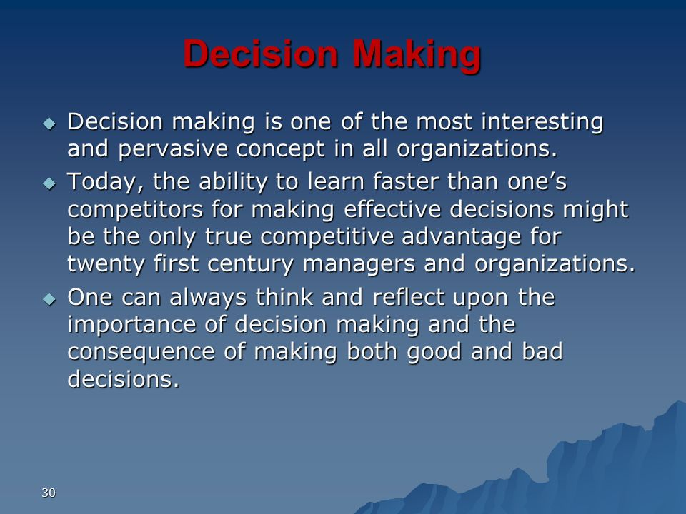 30 Decision Making Decision making is one of the most interesting and pervasive concept in all organizations. Decision making is one of the most inter