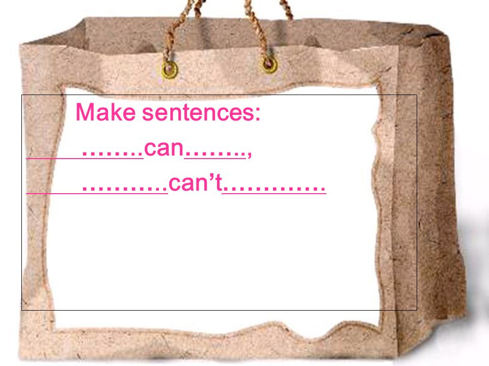 Make sentences: ……..can…….., ………..cant………….
