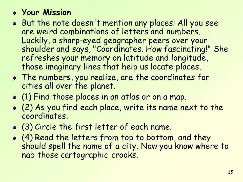 18 Your Mission But the note doesn't mention any places! All you see are weird combinations of letters and numbers. Luckily, a sharp-eyed geographer p