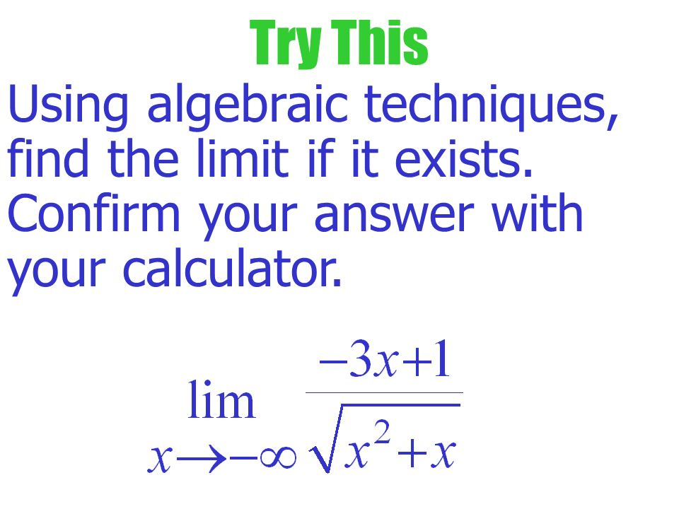 Example As eventually x <0. Divide radical by and divide non-radical by x. Find the limit: