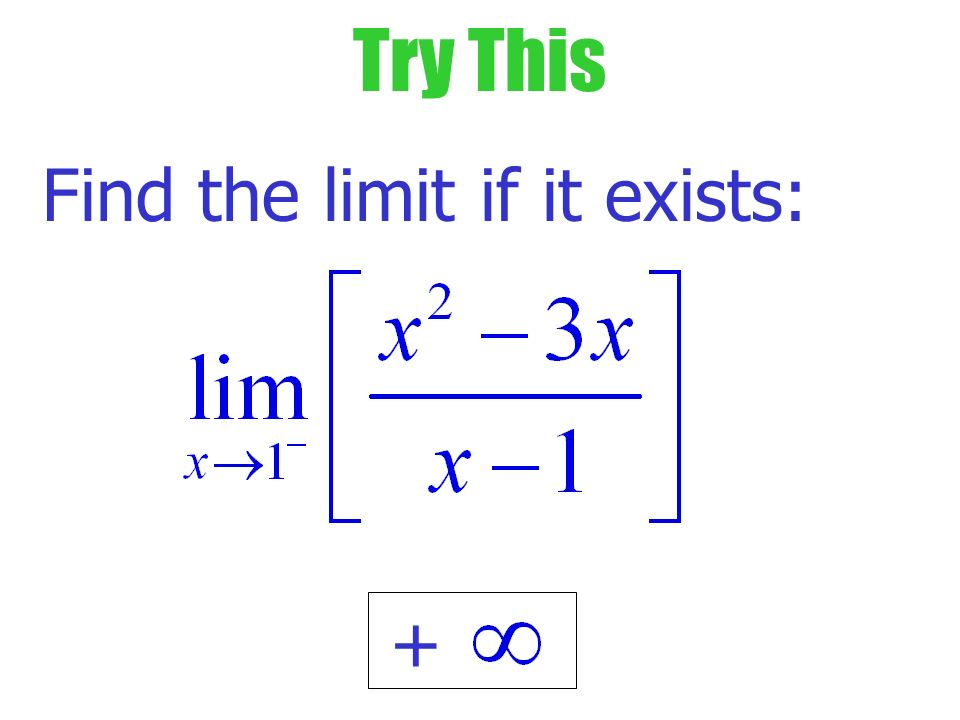 Example Find the limit if it exists: 1. When you substitute x =1, do you get a number /0 or 0/0.