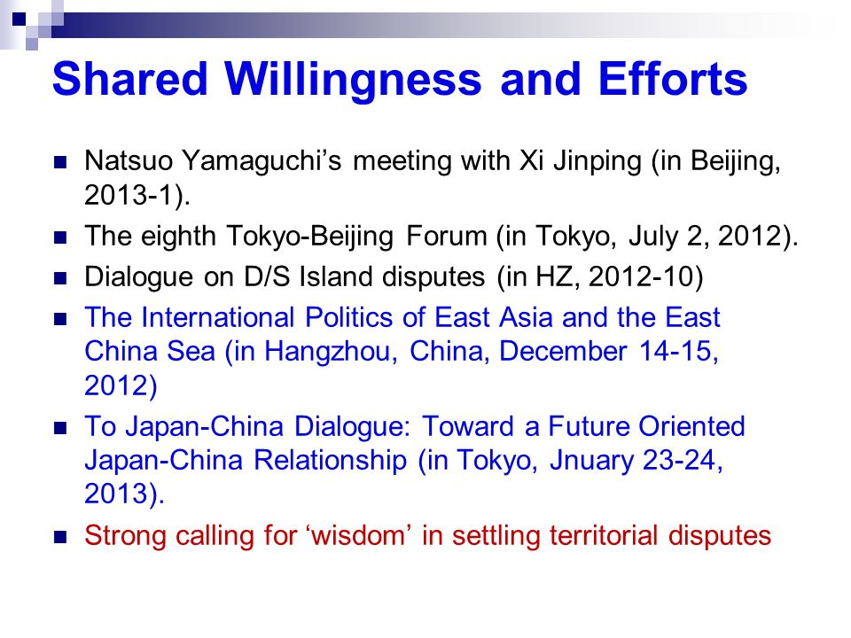 Shared Willingness and Efforts Natsuo Yamaguchis meeting with Xi Jinping (in Beijing, 2013-1). The eighth Tokyo-Beijing Forum (in Tokyo, July 2, 2012)