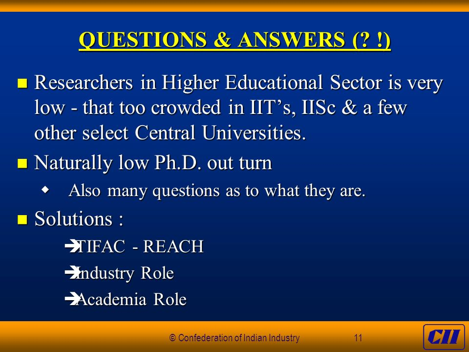© Confederation of Indian Industry11 QUESTIONS & ANSWERS (.