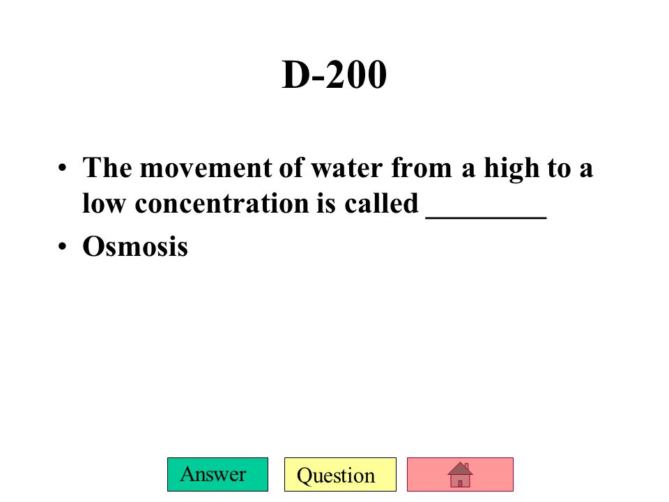 Question Answer D-100 The movement of any material from a high concentration to a low concentration is called _______________ Passive transport or diffusion