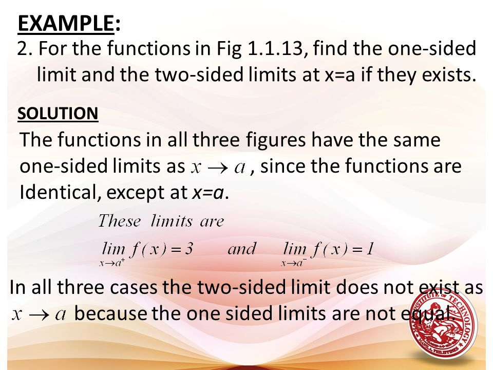EXAMPLE: 2. For the functions in Fig 1.1.13, find the one-sided limit and the two-sided limits at x=a if they exists. The functions in all three figur