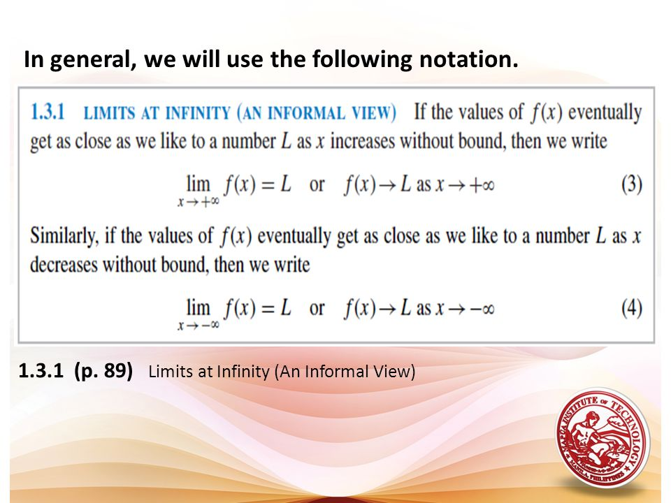 1.3.1 (p. 89) Limits at Infinity (An Informal View) In general, we will use the following notation.