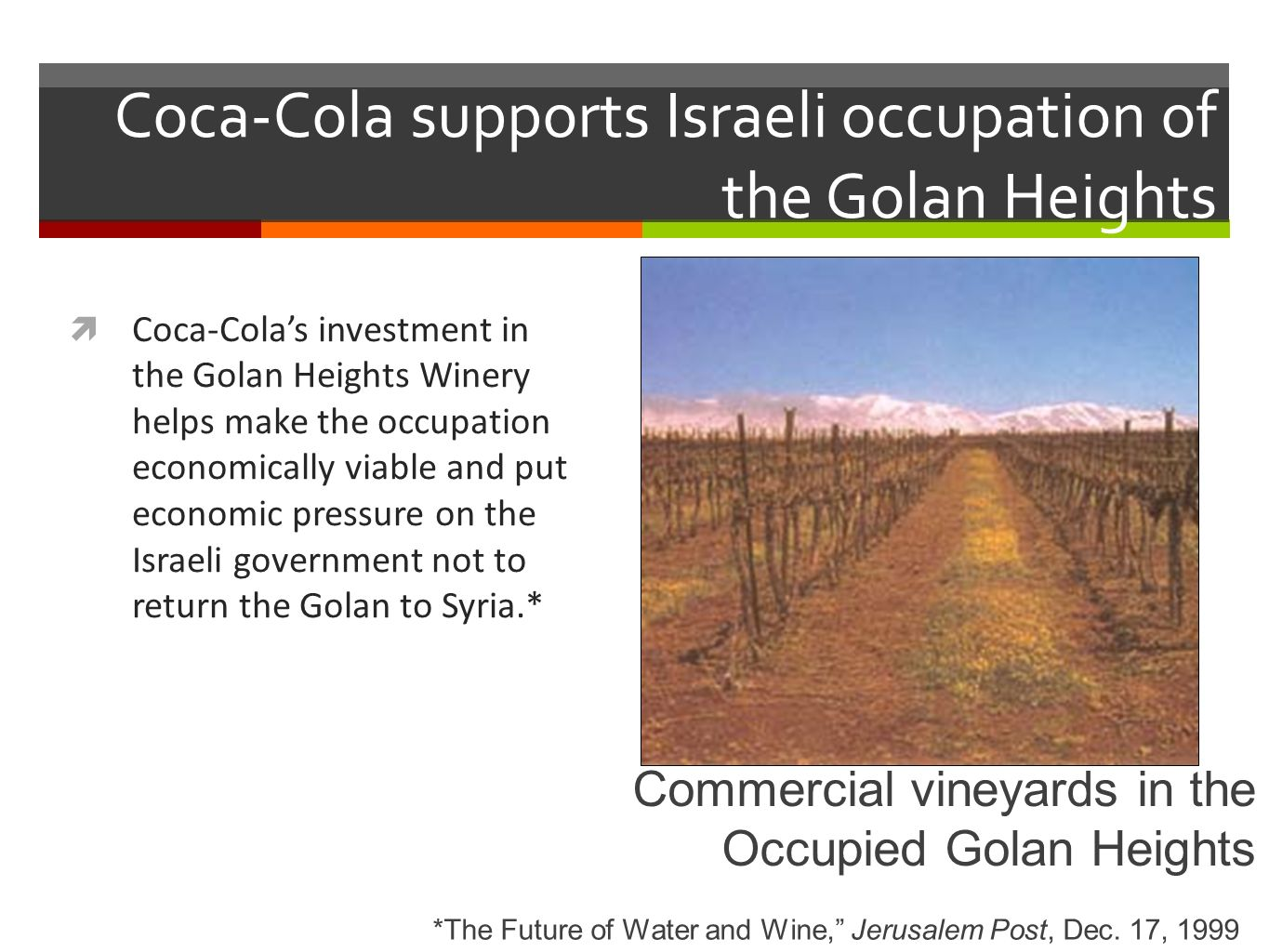 In 2003, Coca-Cola paid $8.4 million to the Israel Land Administration for land on which to build a Coca-Cola factory in Askalan.* A Coca-Cola factory *Elazar Levin, Jerusalem Post, June 15, 2003