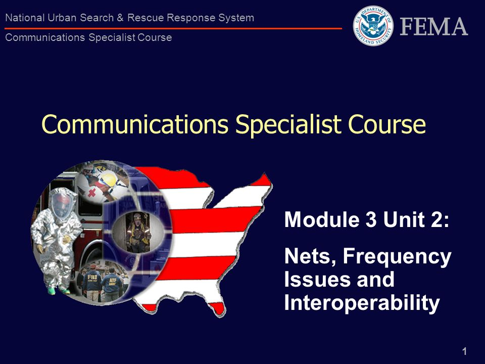 1 National Urban Search & Rescue Response System Communications Specialist Course Communications Specialist Course Module 3 Unit 2: Nets, Frequency Is
