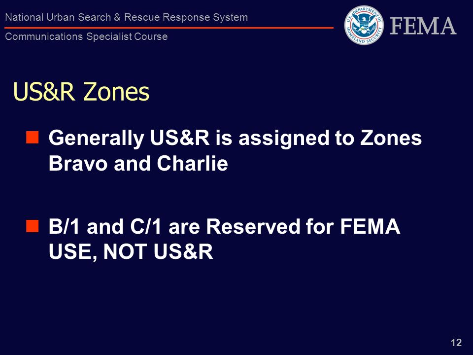 12 National Urban Search & Rescue Response System Communications Specialist Course US&R Zones Generally US&R is assigned to Zones Bravo and Charlie B/