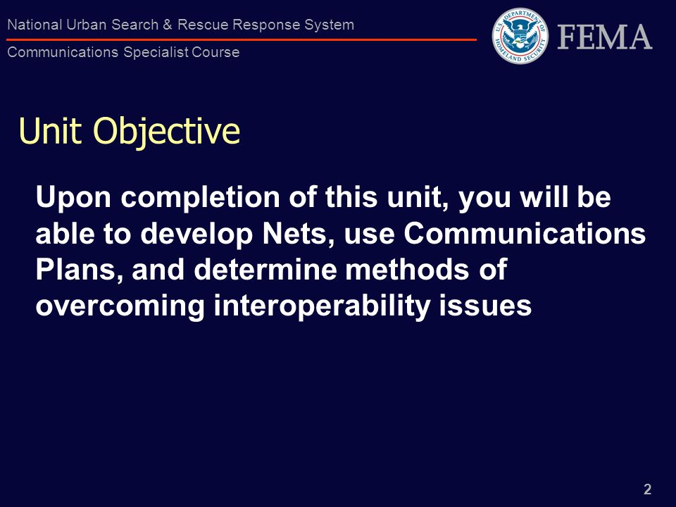 2 National Urban Search & Rescue Response System Communications Specialist Course Unit Objective Upon completion of this unit, you will be able to dev