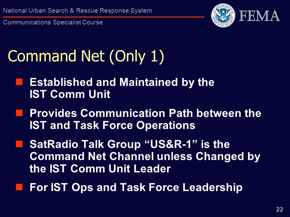 22 National Urban Search & Rescue Response System Communications Specialist Course Command Net (Only 1) Established and Maintained by the IST Comm Uni