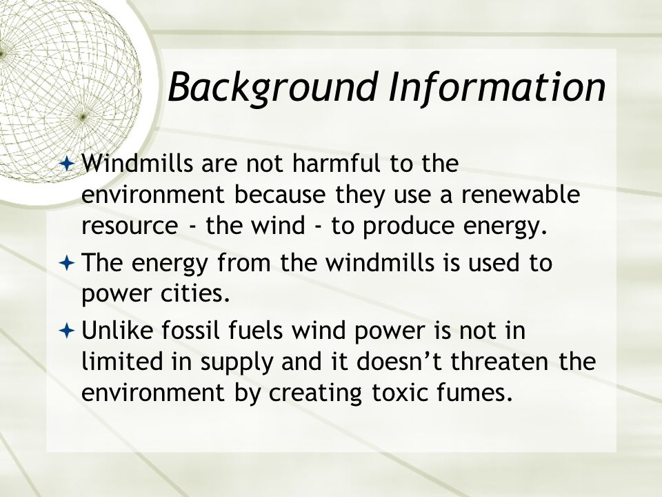 Building Background What do you know about windmills and how they work? What do you know about the history of windmills? Windmills have been used for