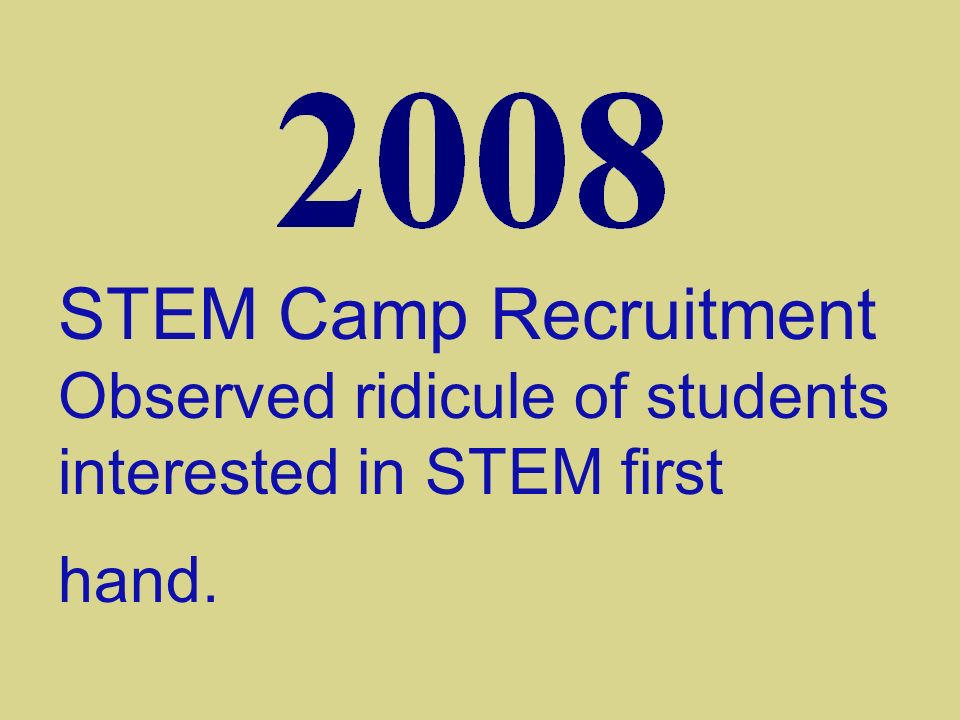 STEM Camp Recruitment Observed ridicule of students interested in STEM first hand.