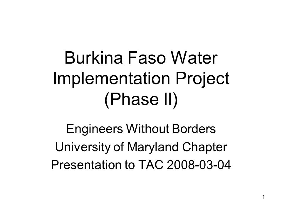 1 Burkina Faso Water Implementation Project (Phase II) Engineers Without Borders University of Maryland Chapter Presentation to TAC 2008-03-04