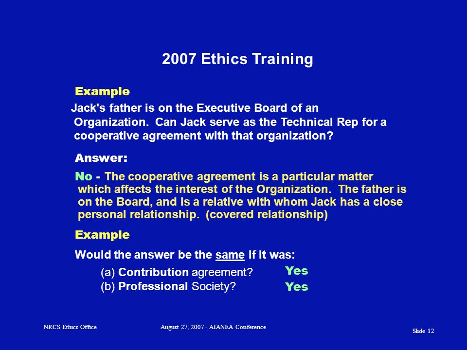 Slide 11 2007 Ethics Training Examples NRCS Ethics OfficeAugust 27, 2007 - AIANEA Conference Can Joe, the DC, write the plan for his sister's operatio