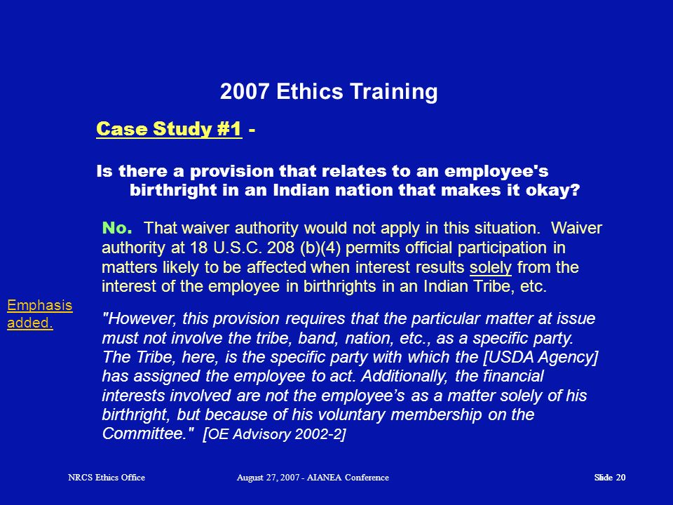 Slide 19 NRCS Ethics OfficeAugust 27, 2007 - AIANEA Conference 2007 Ethics Training Case Study #1 - Could her supervisors request an exception? It wou