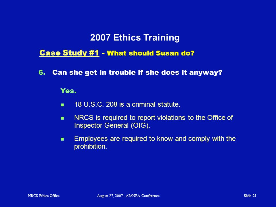 Slide 20 NRCS Ethics OfficeAugust 27, 2007 - AIANEA Conference 2007 Ethics Training Case Study #1 - Is there a provision that relates to an employee's