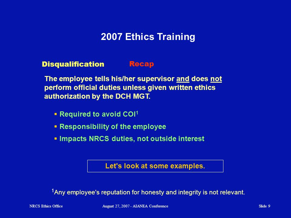 Slide 8 2007 Ethics Training Impartiality 1.The matter 1 is likely to affect the financial interest a person 2 with whom the employee has a covered re