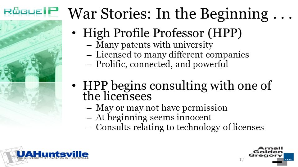 War Stories: In the Beginning... High Profile Professor (HPP) – Many patents with university – Licensed to many different companies – Prolific, connec