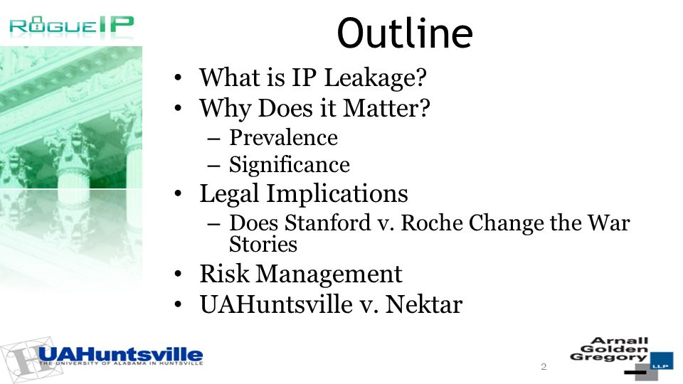 Outline What is IP Leakage? Why Does it Matter? – Prevalence – Significance Legal Implications – Does Stanford v. Roche Change the War Stories Risk Ma