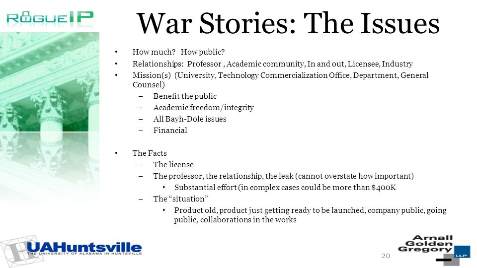 War Stories: The Issues How much? How public? Relationships: Professor, Academic community, In and out, Licensee, Industry Mission(s) (University, Tec