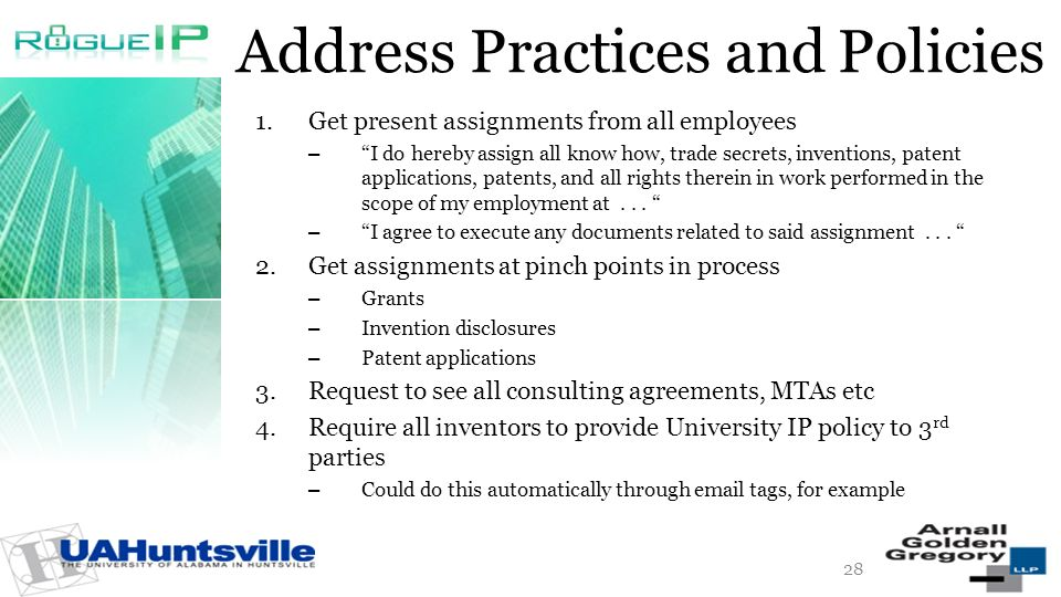 Address Practices and Policies 1.Get present assignments from all employees – I do hereby assign all know how, trade secrets, inventions, patent applications, patents, and all rights therein in work performed in the scope of my employment at...
