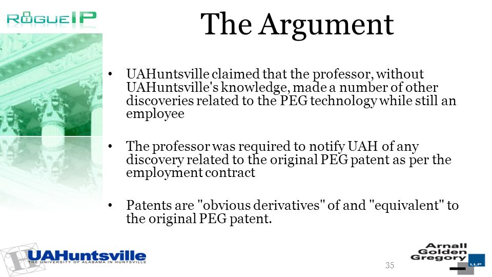 The Argument UAHuntsville claimed that the professor, without UAHuntsville's knowledge, made a number of other discoveries related to the PEG technolo