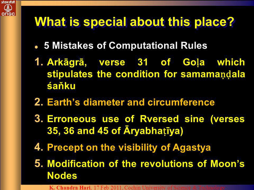 What is special about this place? l 5 Mistakes of Computational Rules 1. Arkāgrā, verse 31 of Go a which stipulates the condition for samama ala śaňku