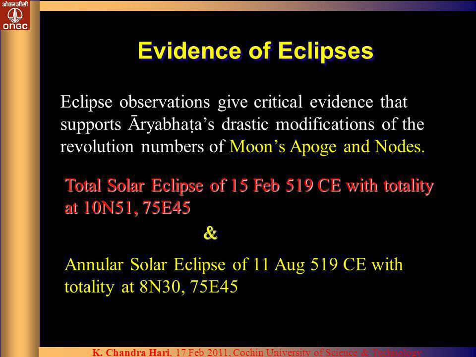Evidence of Eclipses Annular Solar Eclipse of 11 Aug 519 CE with totality at 8N30, 75E45 Eclipse observations give critical evidence that supports Āry