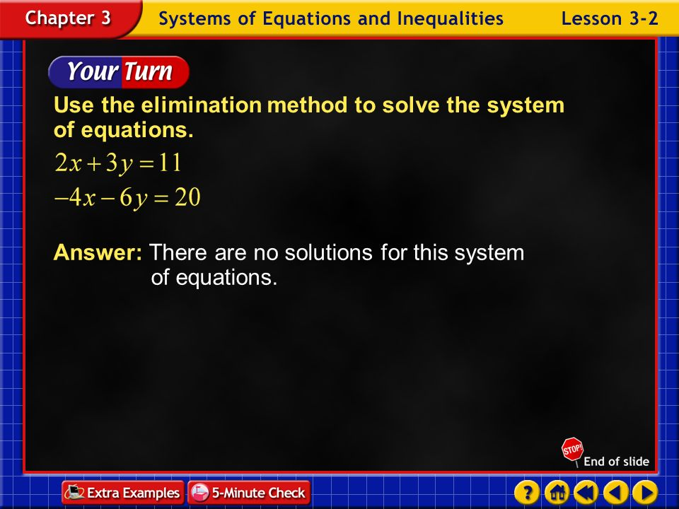 Example 2-5a Use multiplication to eliminate x. Use the elimination method to solve the system of equations. Answer: Since there are no values of x an