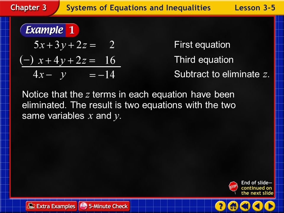 Example 5-1a Solve the system of equations. Step 1 Use elimination to make a system of two equations in two variables. Add to eliminate z. Second equa