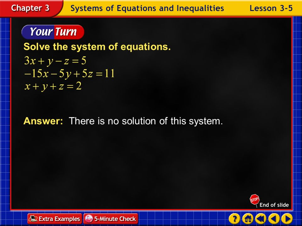 Example 5-3a Solve the system of equations. Eliminate x in the second two equations. Answer: The equation is never true. So, there is no solution of t