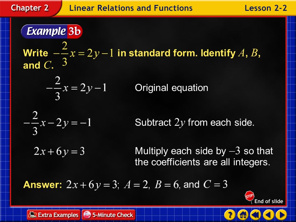 Example 2-3a Writein standard form. Identify A, B, and C. Original equation Subtract 3x from each side. Multiply each side by –1 so that A 0. Answer:
