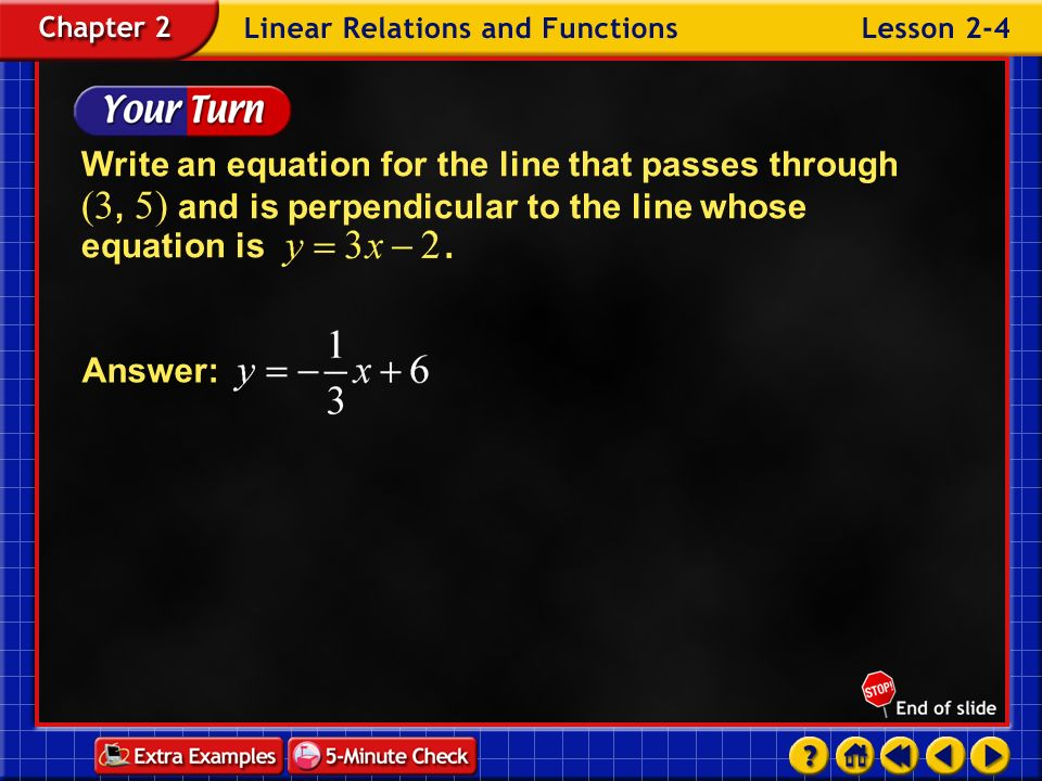 Example 4-4b Point-slope form Distributive Property Subtract 2 from each side. Answer: An equation of the line is