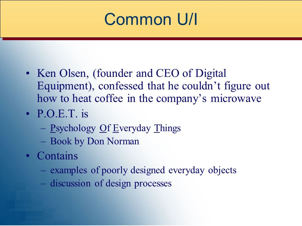 Ken Olsen, (founder and CEO of Digital Equipment), confessed that he couldnt figure out how to heat coffee in the companys microwave P.O.E.T.
